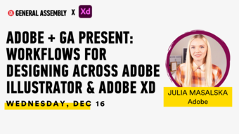 ADOBE + GA PRESENT- WORKFLOWS FOR DESIGNING ACROSS ADOBE ILLUSTRATOR & ADOBE XD