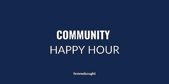 Femmebought Community Happy Hour
