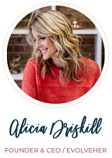 Alicia Driskill, Founder & CEO  EvolveHer